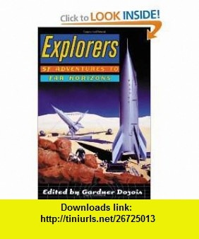 Explorers SF Adventures to Far Horizons (9780312254629) Gardner Dozois , ISBN-10: 0312254628  , ISBN-13: 978-0312254629 ,  , tutorials , pdf , ebook , torrent , downloads , rapidshare , filesonic , hotfile , megaupload , fileserve