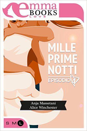 Mille prime notti Episodio 4 eBook: Anja Massetani, Alice Winchester: Amazon.it: Kindle Store
