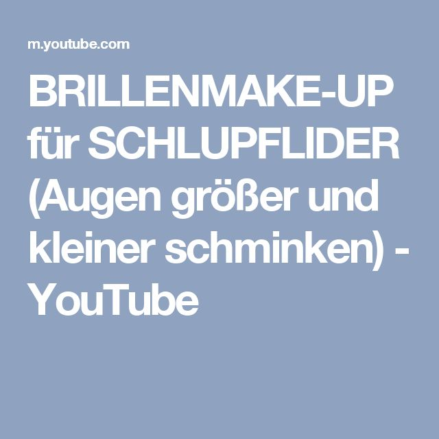BRILLENMAKE-UP für SCHLUPFLIDER (Augen größer und kleiner schminken) - YouTube
