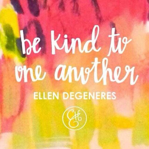 be kind to one another #ellen #degeneres