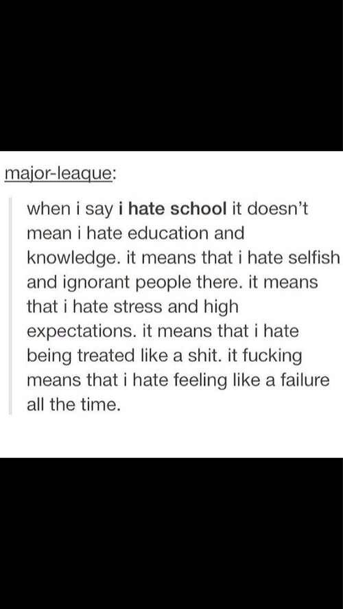 sorry for the bad language but this is too true, therefore I have to pin it. it explains exactly how I feel about school.