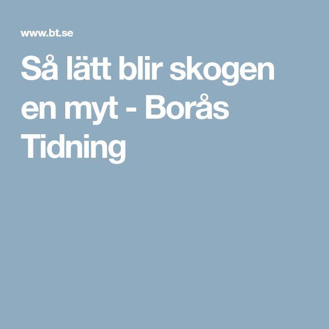 Så lätt blir skogen en myt - Borås Tidning
