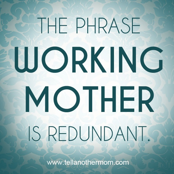 Value Of A Mother Quotes: Best 25+ Working Mom Quotes Ideas On Pinterest