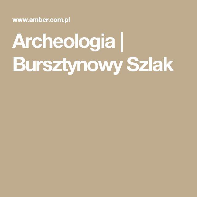 Archeologia | Bursztynowy Szlak