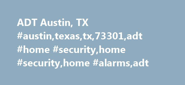 ADT Austin, TX #austin,texas,tx,73301,adt #home #security,home #security,home #alarms,adt http://philippines.nef2.com/adt-austin-tx-austintexastx73301adt-home-securityhome-securityhome-alarmsadt/  # ADT Home Security Alarm System OffersAvailable in Austin, TX Best ADT Deals in Austin, Plus Local Service and Support Reassurance for you and your household can be as inexpensive as about $1 each day. The dangers of unanticipated calamities can range from fire to burglary, and the stress that…