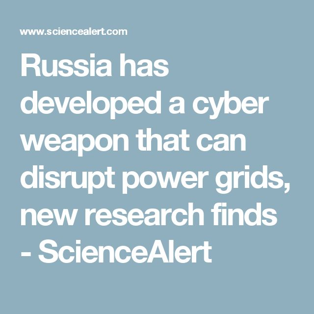 Russia has developed a cyber weapon that can disrupt power grids, new research finds - ScienceAlert