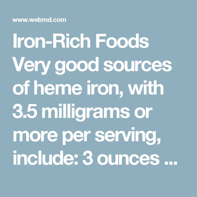 Iron-Rich Foods  Very good sources of heme iron, with 3.5 milligrams or more per serving, include:  3 ounces of beef or chicken liver 3 ounces of clams, mollusks, or mussels 3 ounces of oysters Good sources of heme iron, with 2.1 milligrams or more per serving, include:  3 ounces of cooked beef 3 ounces of canned sardines, canned in oil Other sources of heme iron, with 0.7 milligrams or more per serving, include:   3 ounces of chicken 3 ounces of cooked turkey 3 ounces of halibut, haddock…