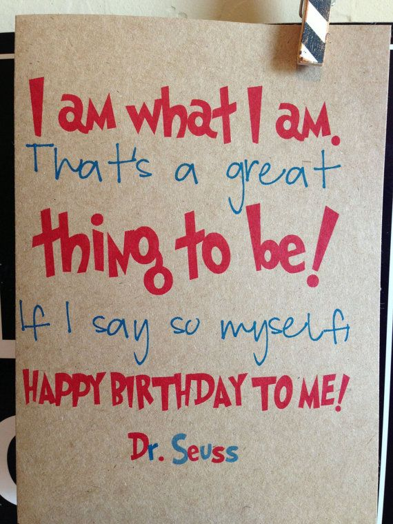 53 best happy birthday images on pinterest birthdays birthday i am what i am thats a great thing to be if i say so myself happy birthday to me seuss comes printed on kraft card comes with matching envelope m4hsunfo