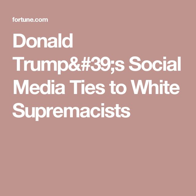 Donald Trump's Social Media Ties to White Supremacists