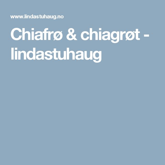Chiafrø & chiagrøt - lindastuhaug
