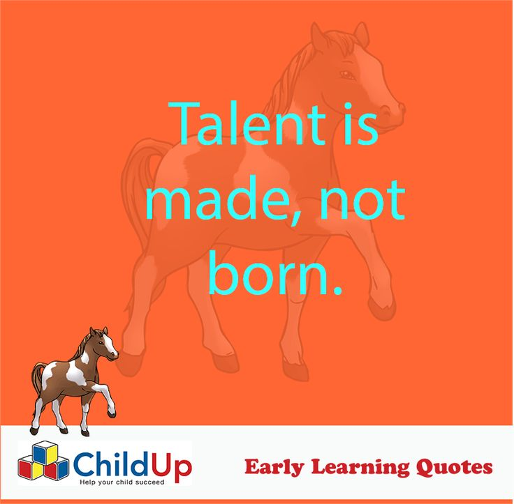 Early Learning Quote 501: Talent Is Made, Not Born.
