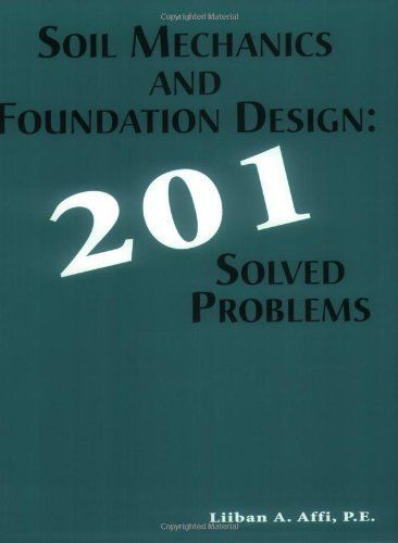 Soil Mechanics and Foundation Design: 201 Solved Problems by Liiban  A. Affi P.E.. $76.00. Publisher: SoilStructure.com; New edition (September 1, 2004). Publication: September 1, 2004. Edition - New
