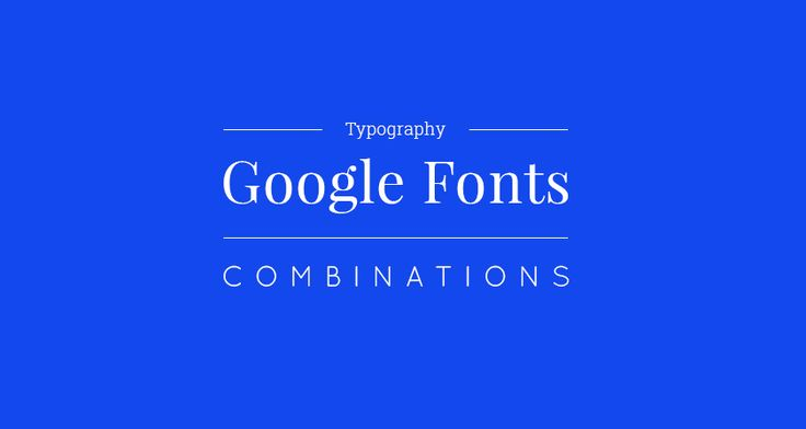 15 Great Google Font Combinations For Your Next Design Project