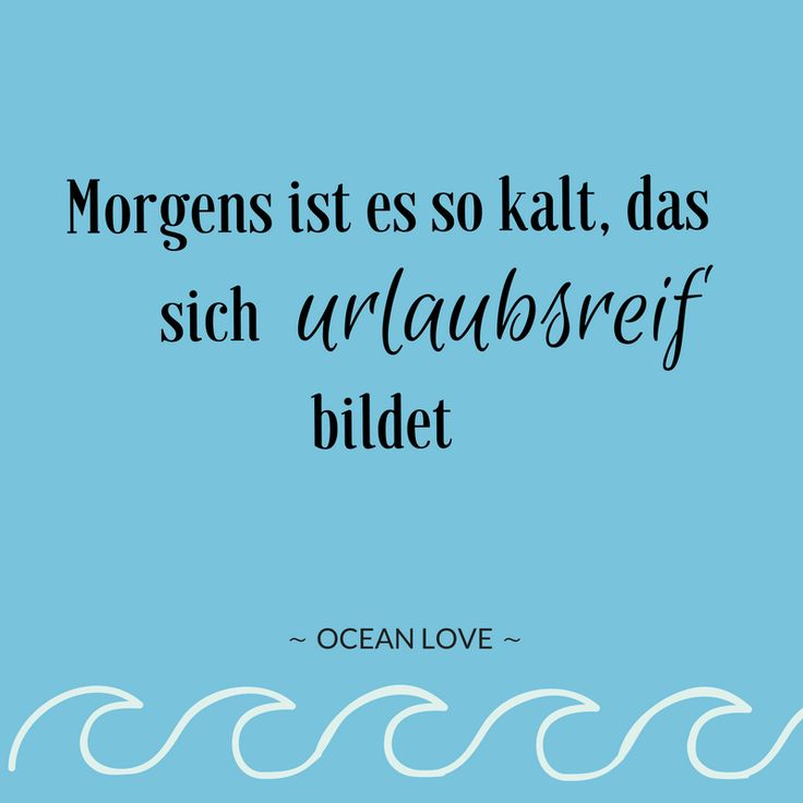 Morgens ist es so kalt, das sich urlaubsreif bildet. | Sprüche | Zitate | schöne | lustig | Meer | Ozean | Wanderlust | Reisen | Travel | Journey | Inspiration | Meerweh | Ocean Love | Motivation | Quotes #sprüche #urlaub #lustig #lustigesprüche #travel #fernweh