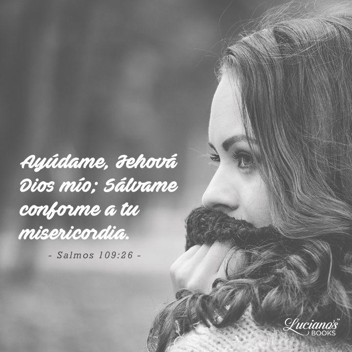 """""""Ayúdame Jehová, #Dios mío, sálvame conforme a tu misericordia"""" Salmos 109:26 #Biblia #Versiculos"""
