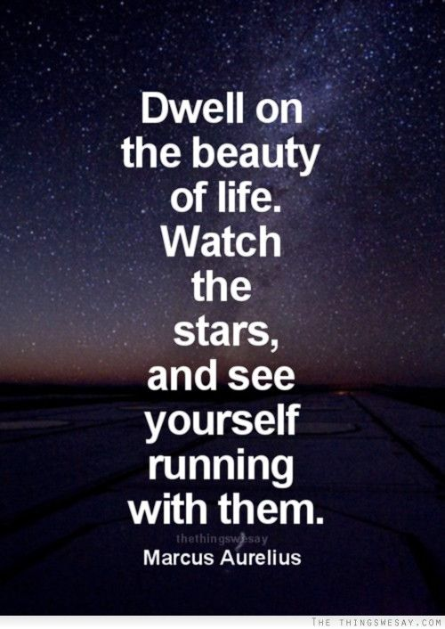 Dwell On The Beauty Of Life Watch The Stars And See Yourself Running With Them Famous Quotes