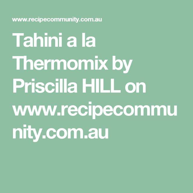 Tahini a la Thermomix by Priscilla HILL on www.recipecommunity.com.au