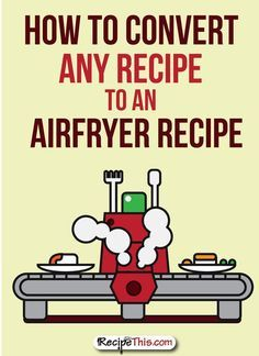 How To Convert Any Recipe To An Airfryer Recipe via @recipethis