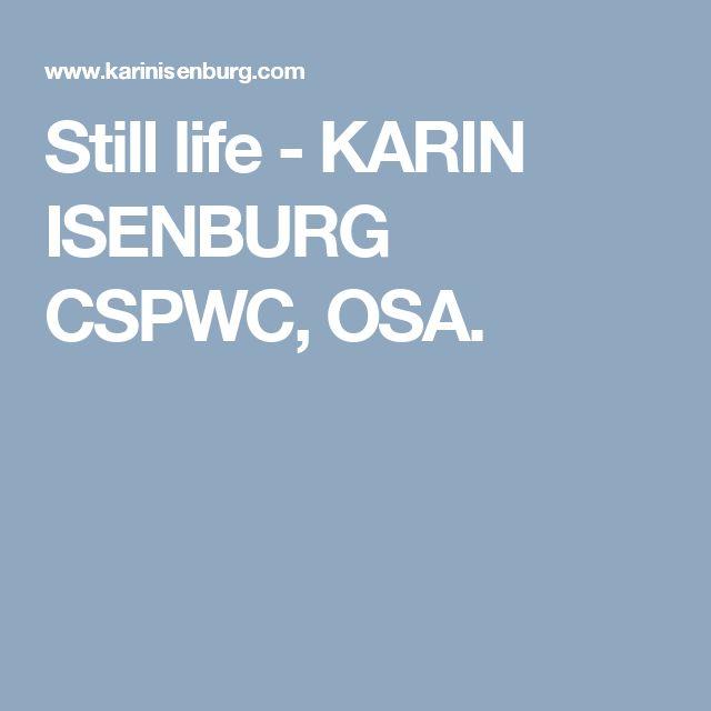 Still life - KARIN ISENBURG CSPWC, OSA.