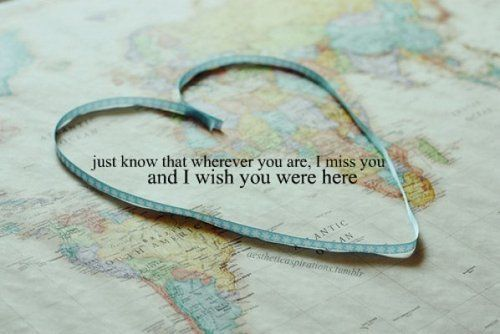 Just know that wherever you are, I miss you and I wish you were here. love quotes quotes miss you sad love you across the miles missing you quote missing family and friends quotes missing you poem missing love