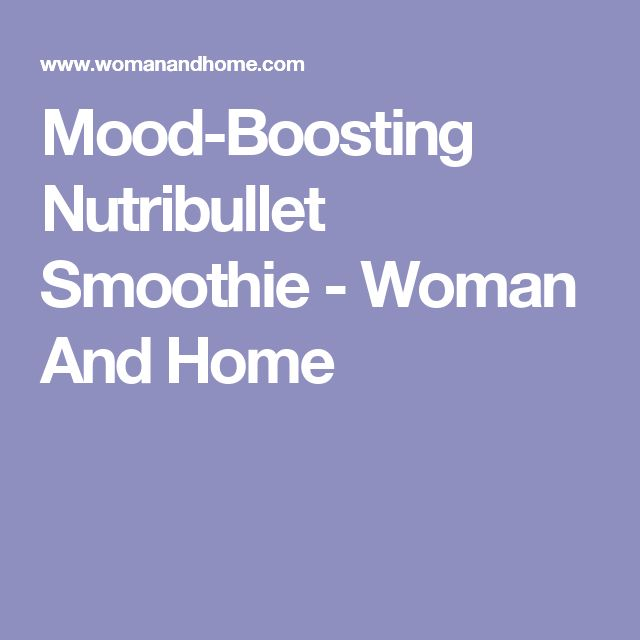 Mood-Boosting Nutribullet Smoothie - Woman And Home