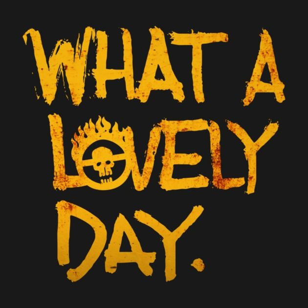 What A Lovely Day Mad Max Fury Road
