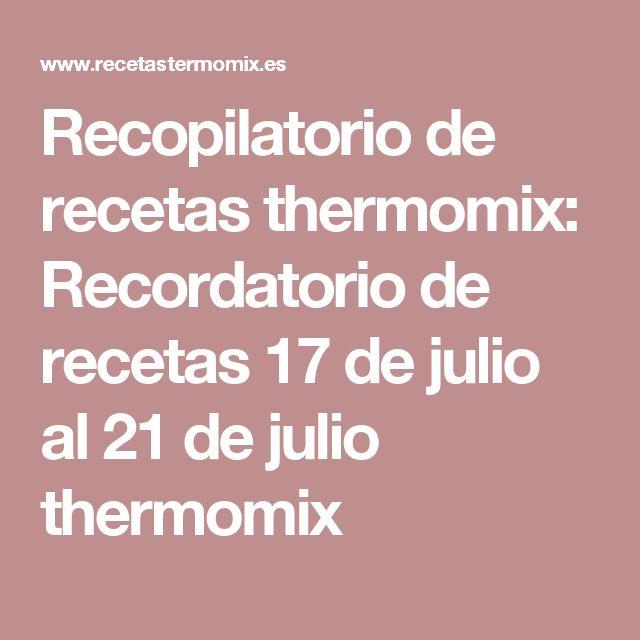 Recopilatorio de recetas thermomix: Recordatorio de recetas 17 de julio al 21 de julio thermomix