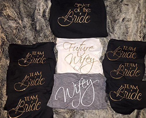 Bridal Party Shirts T-Shirt for Bride and Bridesmaids, Glitter T-Shirt for Wedding Bridal Bachelorette Party Shirt- Team Bride/Wifey/Sister of the Bride Order one today on Amazon or Etsy! Check out facebook for more designs or our website!