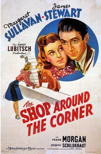 """""""The Shop Around the Corner"""" is a 1940 American romantic comedy film produced and directed by Ernst Lubitsch and starring James Stewart, Margaret Sullavan, and Frank Morgan.  The film is about two employees at a gift shop in Budapest who can barely stand each another, not realizing they're falling in love as anonymous correspondents through their letters."""