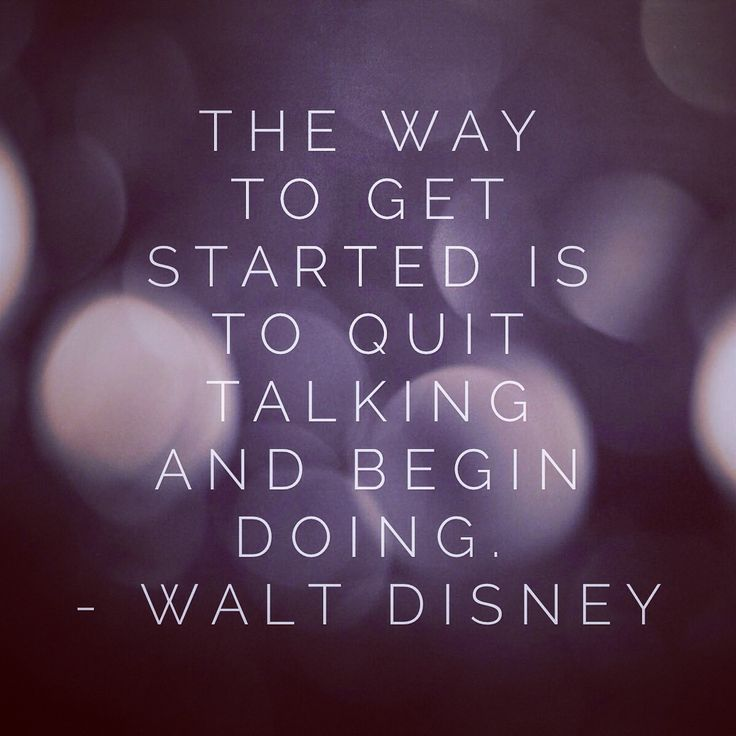 """""""The way to get started is to QUIT talking and BEING doing."""" - Walk Disney #inspirational #Quote"""