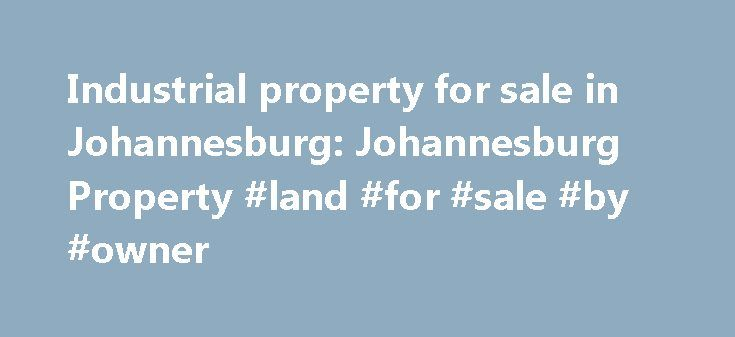 Industrial property for sale in Johannesburg: Johannesburg Property #land #for #sale #by #owner http://property.remmont.com/industrial-property-for-sale-in-johannesburg-johannesburg-property-land-for-sale-by-owner/  Industrial Property for Sale in Johannesburg POA 26 Houthamer Rd, Devland Industrial Property On Auction in Devland Industrial property deceased estate e.L. REDDIAR, MASTERS REF# 8262/2016 Pan Manufacturers (Pty) Ltd t/a Premier Safety Footwear Manufacturer (Pty). Erf Size: 1664…