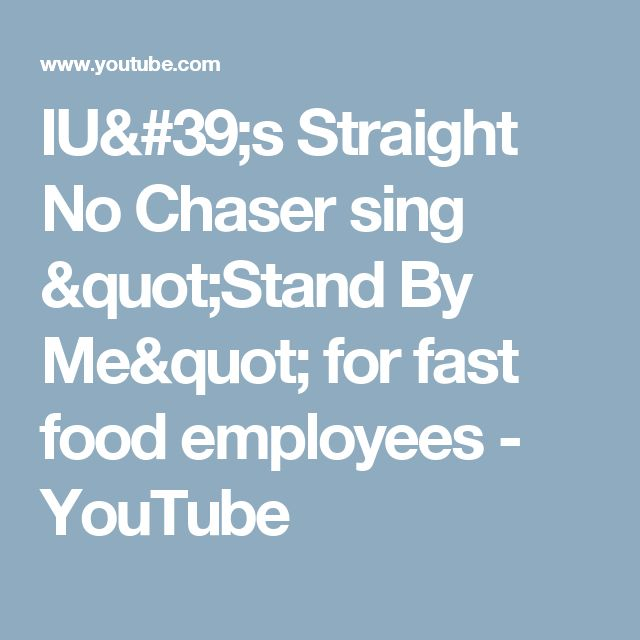"IU's Straight No Chaser sing ""Stand By Me"" for fast food employees - YouTube"