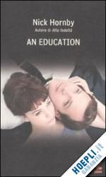AN EDUCATION un libro di HORNBY NICK pubblicato da GUANDA
