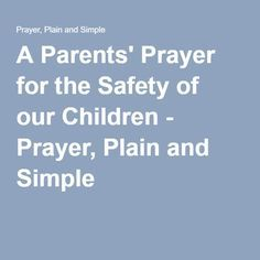 A Parents' Prayer for the Safety of our Children - Prayer, Plain and Simple