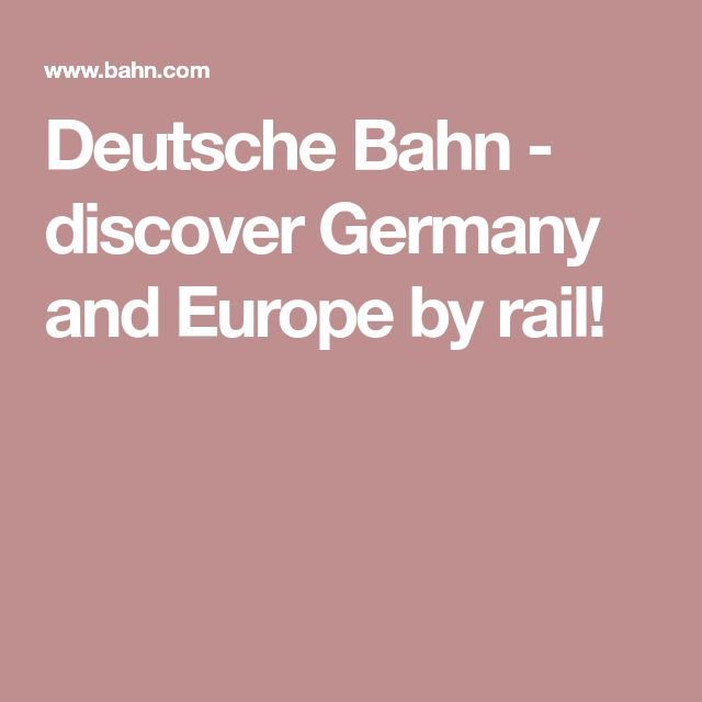 Deutsche Bahn - discover Germany and Europe by rail!
