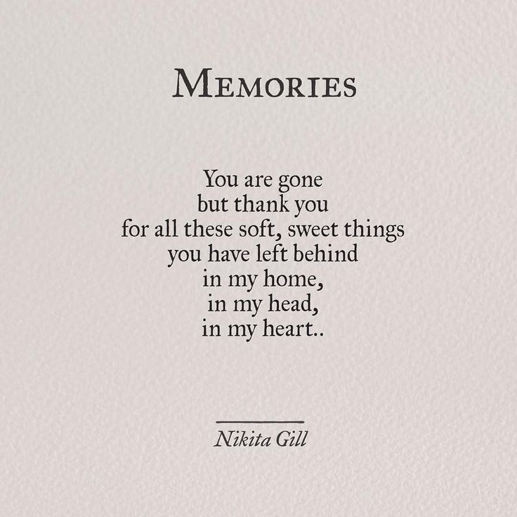 """""""You are gone but thank you for all these soft, sweet things you have left behind in my home, in my head, in my heart."""" - Nikita Gill"""