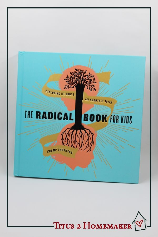 The Radical Book for Kids (Champ Thornton)is a super-cool new book for Christian kids. -- Titus 2 Homemaker