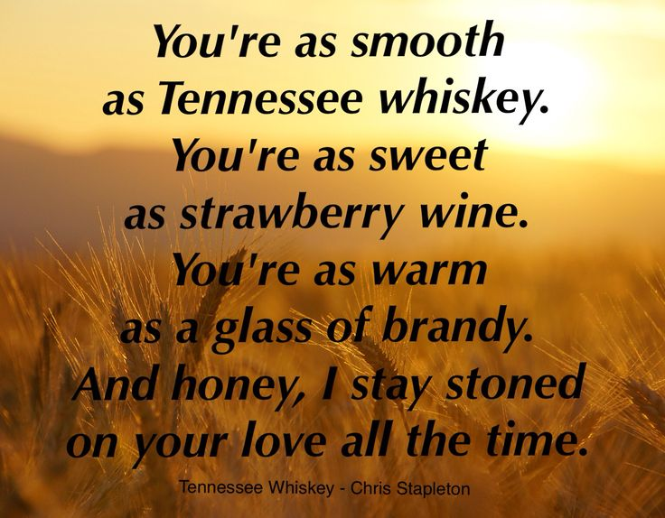 To my love. Tennessee Whiskey - Chris Stapleton/George Jones