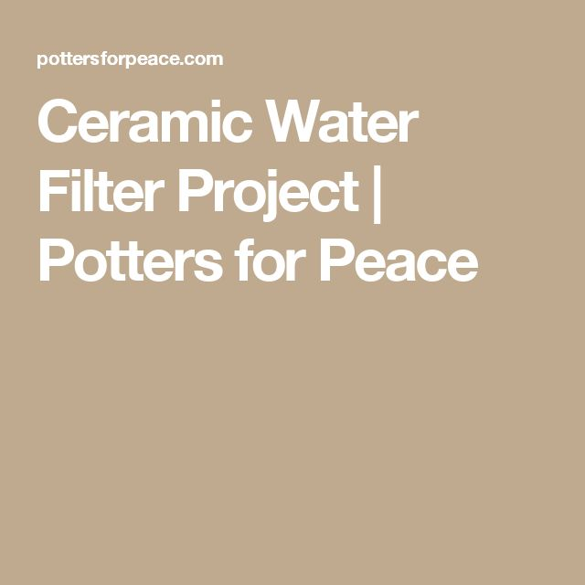Ceramic Water Filter Project   Potters for Peace