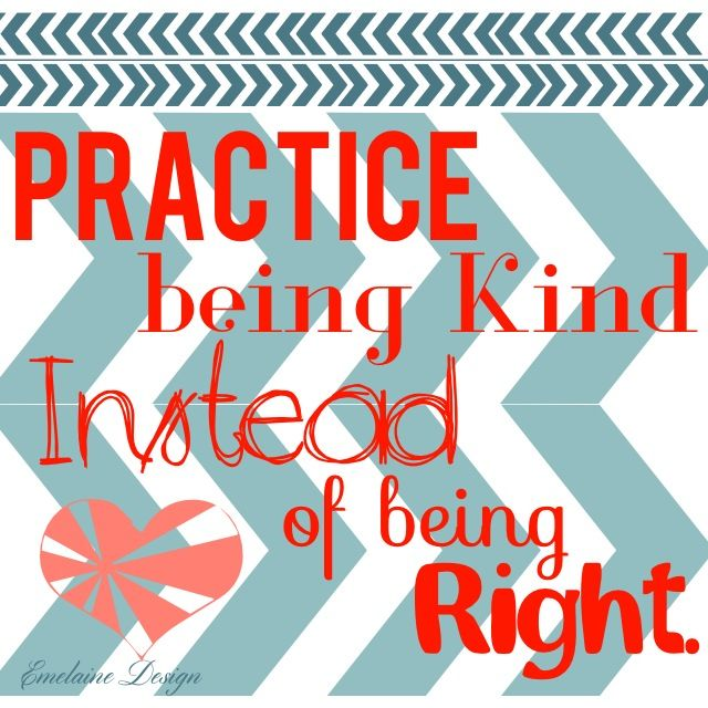 Practice being kind instead of being right. @emelainedesign #motivate #inspire #uplift #chooselove #bekind