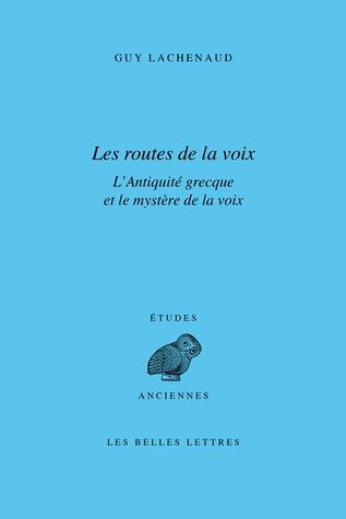 En librairie: Guy Lachenaud, Les routes de la voix. L'antiquité grecque et le mystère de la voix. http://www.lesbelleslettres.com/livre/?GCOI=22510100673510#