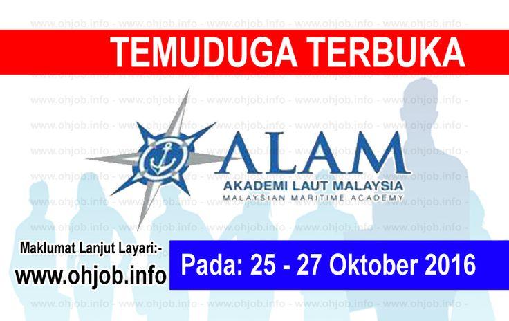 Temuduga Terbuka Akademi Laut Malaysia (ALAM) (25-27 Oktober 2016)   Kerja Kosong Akademi Laut Malaysia (ALAM) Oktober 2016  Permohonan adalah dipelawa kepada warganegara Malaysia bagi mengisi kekosongan jawatan di Akademi Laut Malaysia (ALAM) Oktober 2016 seperti berikut:- 1. PELAUT  Kelayakan -Berumur 18 tahun hingga 27 tahun -Berkelulusan SPM dengan lulus 3 mata pelajaran (Lepasan Sijil Kemahiran Malaysia adalah suatu kelebihan) Sehubungan itu sesi temuduga terbuka akan diadakan seperti…