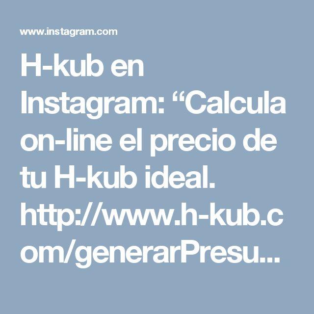 """H-kub en Instagram: """"Calcula on-line el precio de tu H-kub ideal. http://www.h-kub.com/generarPresupuesto1.php"""" • Instagram"""