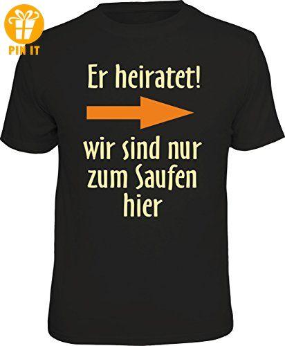 T-Shirt zum Junggesellenabschied für den Gast rechts vom Bräutigam - er heiratet, wir sind nur zum Saufen hier, Größe XL 1850 - T-Shirts mit Spruch | Lustige und coole T-Shirts | Funny T-Shirts (*Partner-Link)