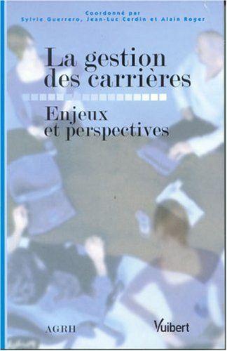 Details pour La gestion des carrières : enjeux et perspectives / coordonné par Sylvie Guerrero, Jean-Luc Cerdin et Alain Roger. --
