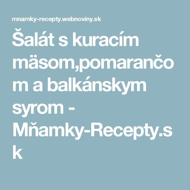 Šalát s kuracím mäsom,pomarančom a balkánskym syrom - Mňamky-Recepty.sk