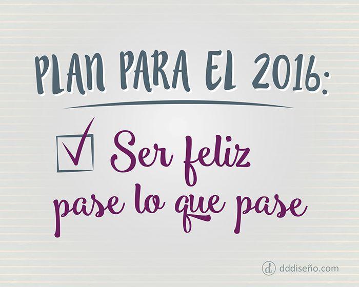 Plan para el 2016: ser feliz pase lo que pase. Inspirate con estos diseños…