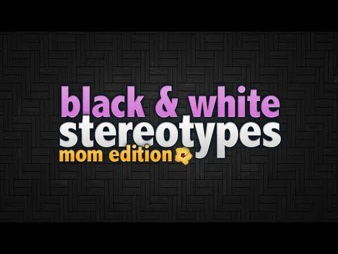27. Black And White Stereotypes: Mom Edition (+playlist)