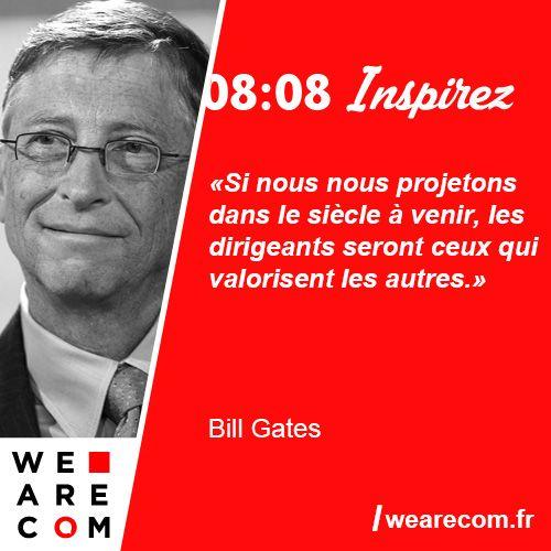 """""""Si nous nous projetons dans le siècle à venir, les dirigeants seront ceux qui valorisent les autres."""" Citation sur la communication managériale de Bill Gates"""