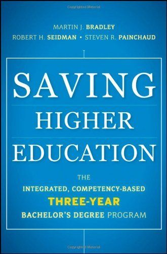 Saving Higher Education: The Integrated, Competency-Based Three-Year Bachelor's Degree Program by Martin J. Bradley. Save 20 Off!. $31.82. Edition - 1. Publication: October 25, 2011. Author: Martin J. Bradley. Publisher: Jossey-Bass; 1 edition (October 25, 2011). 240 pages